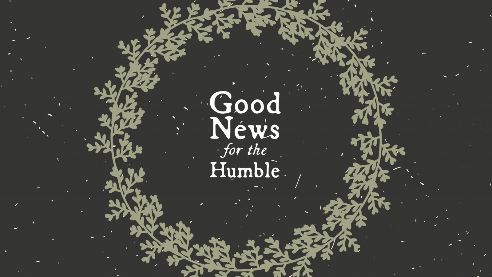 Good News for the Humble